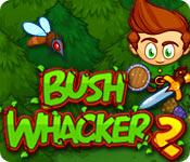Bush Whacker 2