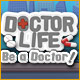 Doctor Life: Be a Doctor!