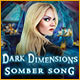 Dark Dimensions: Somber Song