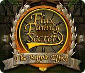 Flux Family Secrets - The Ripple Effect