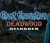 ghost encounters: deadwood reloaded