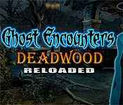 ghost encounters: deadwood reloaded collector's edition