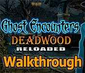 ghost encounters: deadwood reloaded walkthrough