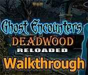 ghost encounters: deadwood reloaded walkthrough