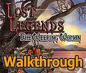 lost legends: the weeping woman collector's edition walkthrough