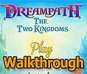dreampath: the two kingdoms collector's edition walkthrough