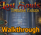 lost souls: timeless fables collector's edition walkthrough