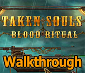 taken souls: blood ritual collector's edition walkthrough