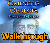 ominous objects: phantom reflection collector's edition walkthrough