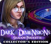 Dark Dimensions: Shadow Pirouette Collector's Edition