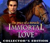 Immortal Love: The Price of a Miracle Collector's Edition