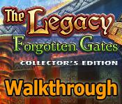 the legacy: forgotten gates collector's edition walkthrough