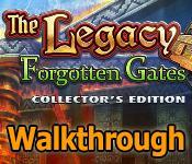 the legacy: forgotten gates collector's edition walkthrough