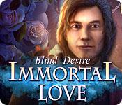 immortal love: blind desire