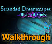 Stranded Dreamscapes: River of Souls Walkthrough
