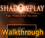 shadowplay: the forsaken island collector's edition walkthrough