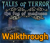 tales of terror: the fog of madness collector's edition walkthrough