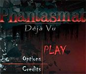 phantasmat: deja vu