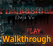 Phantasmat: Deja Vu Collector's Edition Walkthrough