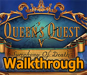 queens quest 5: symphony of death collector's edition walkthrough